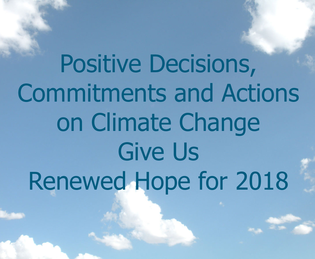 Positive Decisions, Commitments and Actions on Climate Change Give Us Renewed Hope for 2018 !